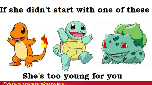 best of week,charmander,dealbreaker,life lesson,Memes,starters,too young