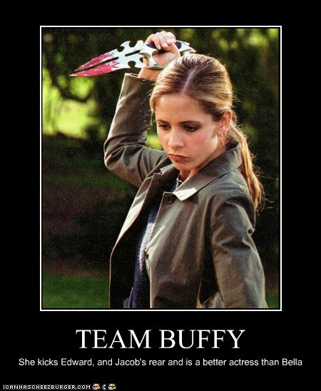 TEAM BUFFY She kicks Edward, and Jacob's rear and is a better actress than Bella
