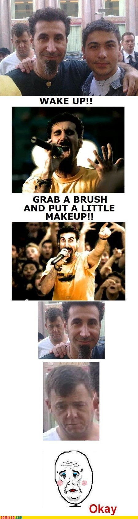 makeup,Music,okay guy,photobomb,system of a down,wake up