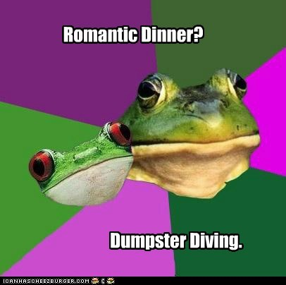 Romantic Dinner? Dumpster Diving.