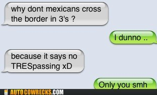 immigration,joke,Mexican,spanish,threes,tres,trespassing