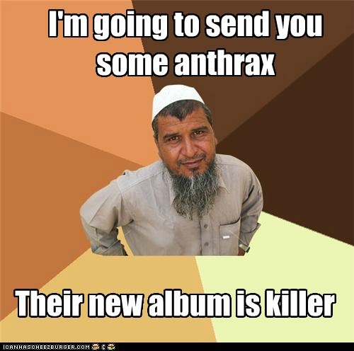 I'm going to send you some anthrax Their new album is killer