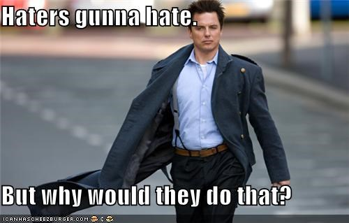 Captain Jack Harkness,haters gonna hate,john barrowman,Torchwood
