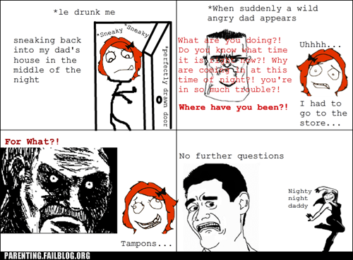 dad,drinking,drunk,excuse,lady problems,Parenting Fail,rage comic,sneaky,suspicious,that time of the month