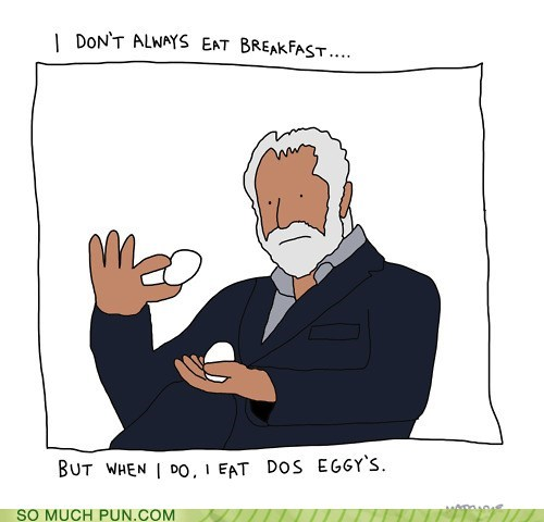 breakfast dos equis egg eggs Hall of Fame lolwut meme similar sounding the most interesting man in the world - 5444528128
