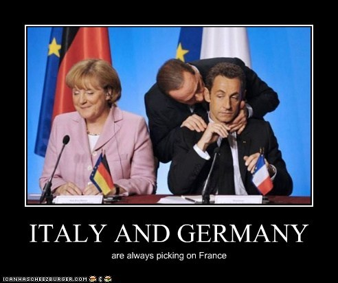 ITALY AND GERMANY are always picking on France