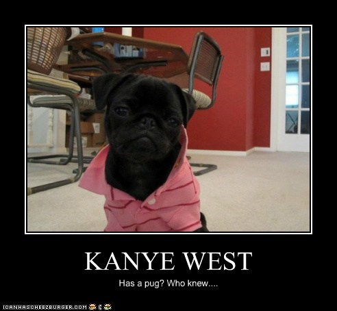KANYE WEST Has a pug? Who knew....