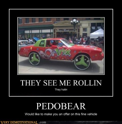 PEDOBEAR Would like to make you an offer on this fine vehicle