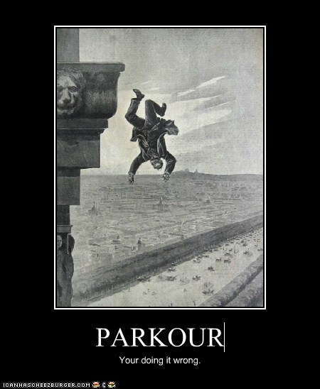 PARKOUR Your doing it wrong.