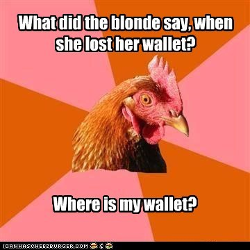 anti joke chicken,blonde,jokes,lost,wallet