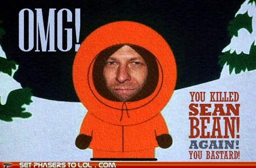 OMG! You killed Sean Bean! Again!