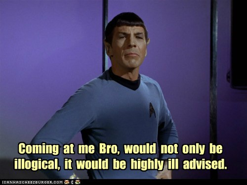 come at me bro,illogical,Leonard Nimoy,Spock,Star Trek