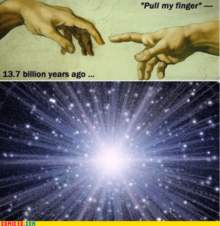 god,pull my finger,religion,the big bang,the internets