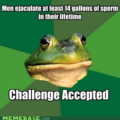 Challenge Accepted foul bachelor frog lifetime speeeem