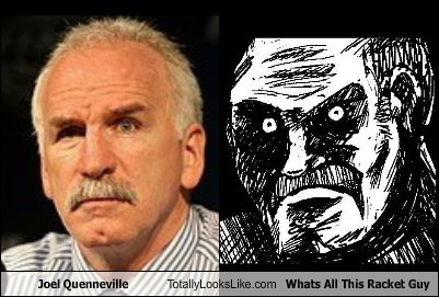 Joel Quenneville Totally Looks Like Whats All This Racket Guy