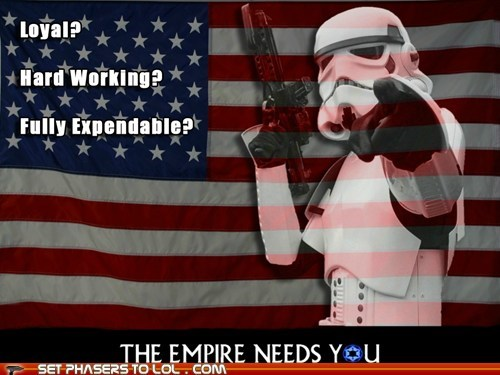 expendable,need,star wars,stormtrooper,The Empire,you