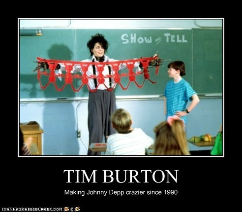 TIM BURTON Making Johnny Depp crazier since 1990
