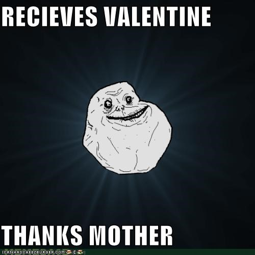 forever alone,late,mother,thank you,valentine