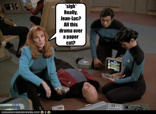 *sigh* Really, Jean-Luc? All this drama over a paper cut?