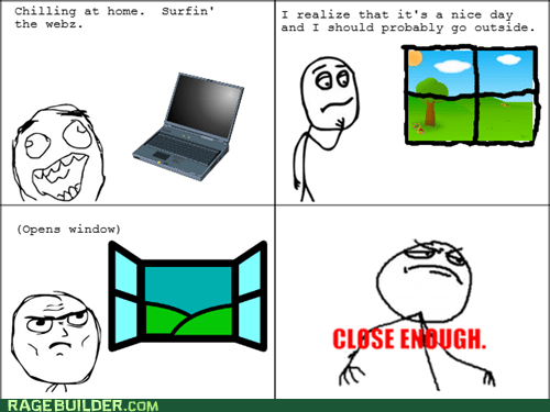 Close Enough,nice day,outside,Rage Comics,window