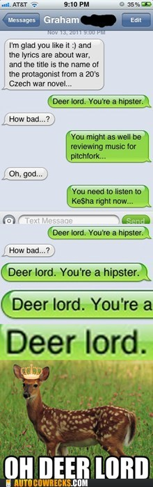 Deer lord. You're a hipster.