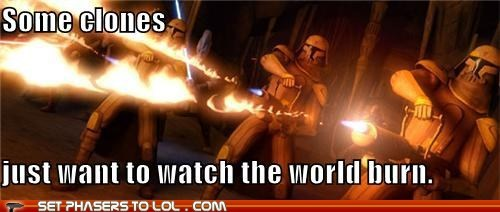 burn clone troopers some men just want to watch the world burn star wars the world - 5460163328
