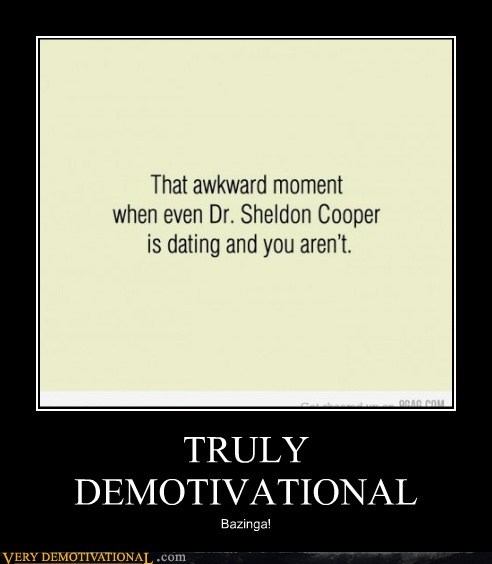 TRULY DEMOTIVATIONAL Bazinga!
