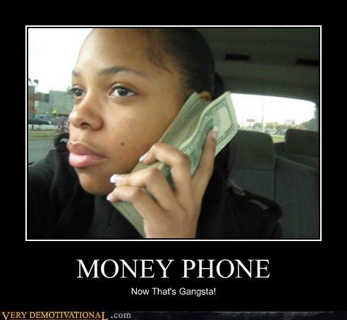 gangsta hilarious money phone wtf - 5462358272