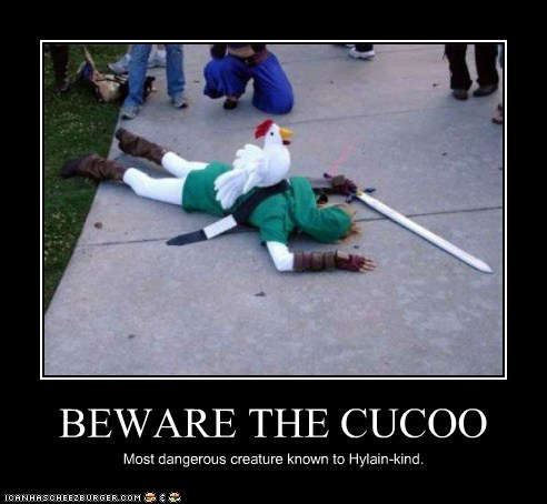 BEWARE THE CUCOO Most dangerous creature known to Hylain-kind.