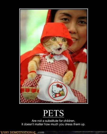 PETS Are not a substitute for children, it doesn't matter how much you dress them up.