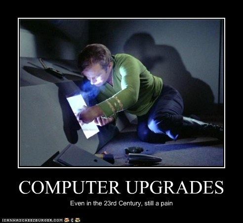 COMPUTER UPGRADES Even in the 23rd Century, still a pain