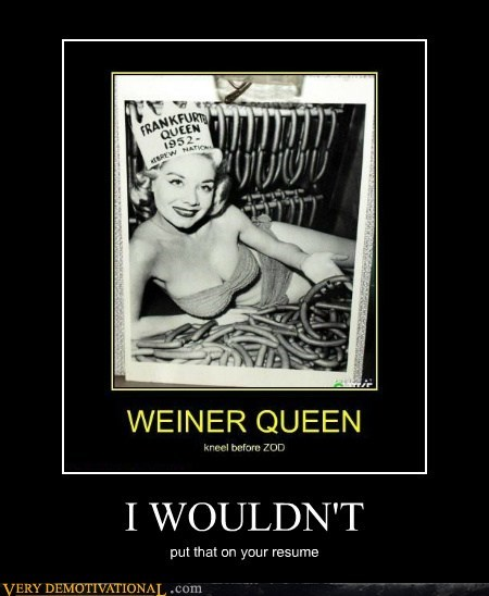 frankfurter,hilarious,queen,resume,wtf