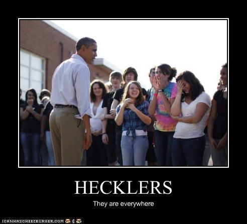 HECKLERS They are everywhere