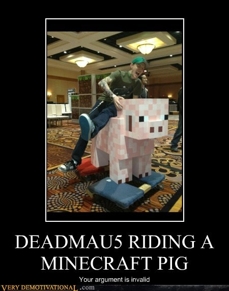 argument,Deadmau5,minecraft,pig,Pure Awesome
