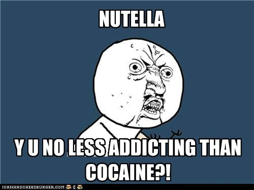 addicting,nutella,the white stuff,Y U No Guy