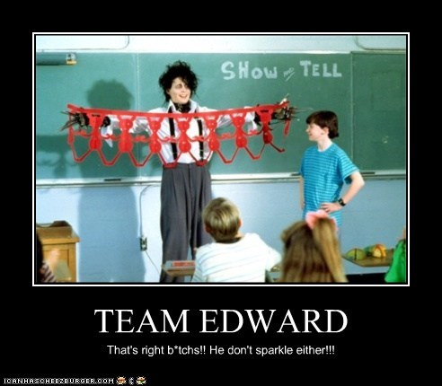 TEAM EDWARD That's right b*tchs!! He don't sparkle either!!!