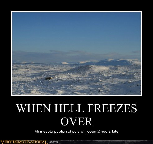 WHEN HELL FREEZES OVER Minnesota public schools will open 2 hours late
