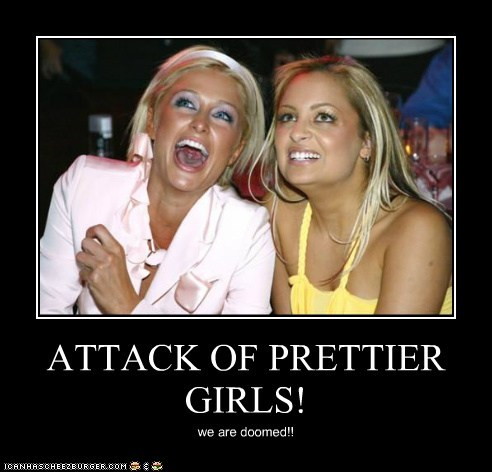 ATTACK OF PRETTIER GIRLS! we are doomed!!