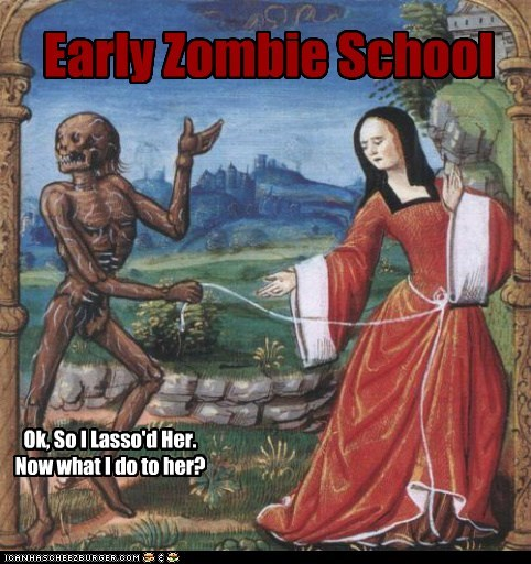Early Zombie School Ok, So I Lasso'd Her. Now what I do to her?