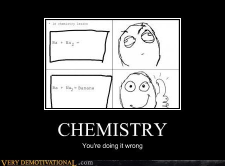 CHEMISTRY You're doing it wrong