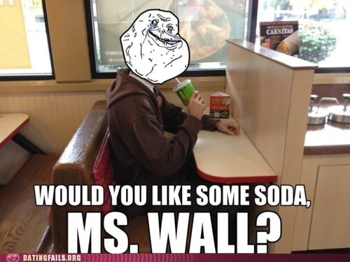 fast food forever alone restaurant soda wall We Are Dating - 5467712000