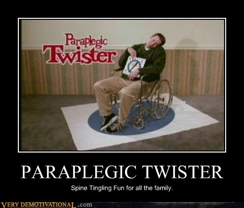 PARAPLEGIC TWISTER Spine Tingling Fun for all the family.