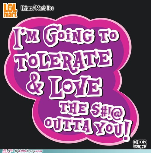 awesome,clothes,T.Shirt,tolerate and love