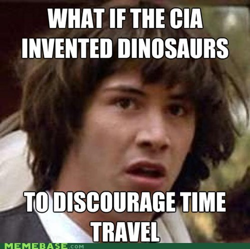 cia,dinosaurs,Memes,no way,time travel