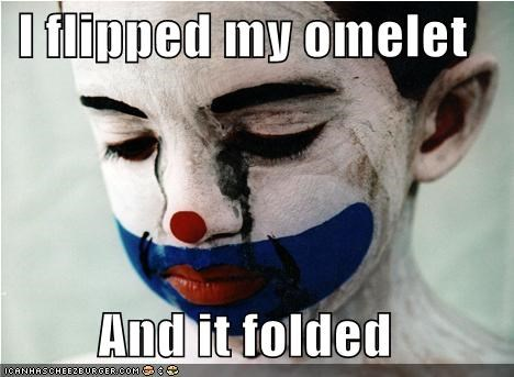 clown,cooking,emolulz,First World Problems,makeup,omelet