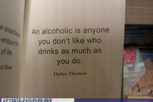 alcoholic alcoholism drinking drunk dylan thomas quote - 5473340160