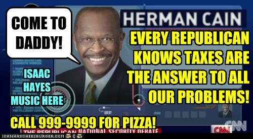EVERY REPUBLICAN KNOWS TAXES ARE THE ANSWER TO ALL OUR PROBLEMS! CALL 999-9999 FOR PIZZA! ISAAC HAYES MUSIC HERE COME TO DADDY!