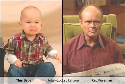 baby,funny,kurtwood smith,red foreman,TLL