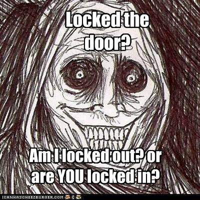 Locked the door? Am I locked out? or are YOU locked in?