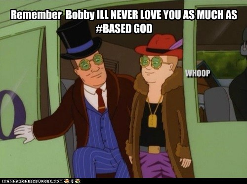 Remember Bobby ILL NEVER LOVE YOU AS MUCH AS #BASED GOD WHOOP